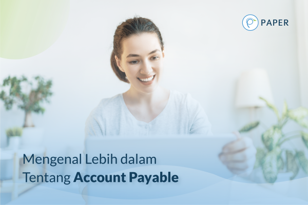 Mengenal Lebih Dalam Tentang Account Payable
