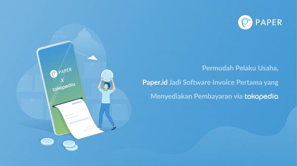Permudah Pelaku Usaha, Paper.id Jadi Software Invoice Pertama Yang Menyediakan Pembayaran via Tokopedia
