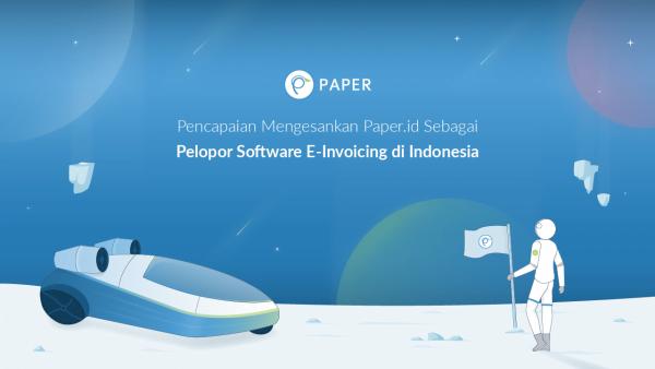 Menutup Tahun 2020, Kenali Raihan Mengesankan Paper.id Sebagai Pelopor Software E Invoicing Di Indonesia!