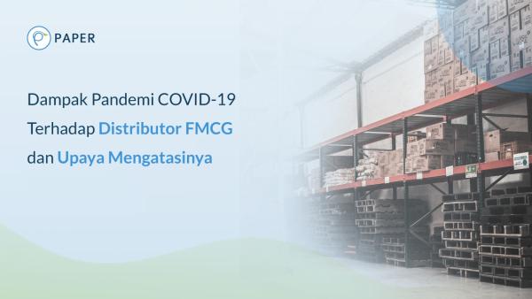 Dampak Pandemi COVID-19 Terhadap Distributor FMCG dan Upaya Mengatasinya