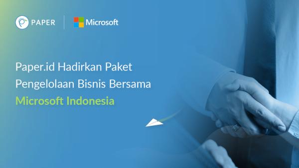 Hadirkan Paket Pengelolaan Bisnis Bersama Microsoft Indonesia,Paper.id Terus Dukung Percepatan Transformasi Digital